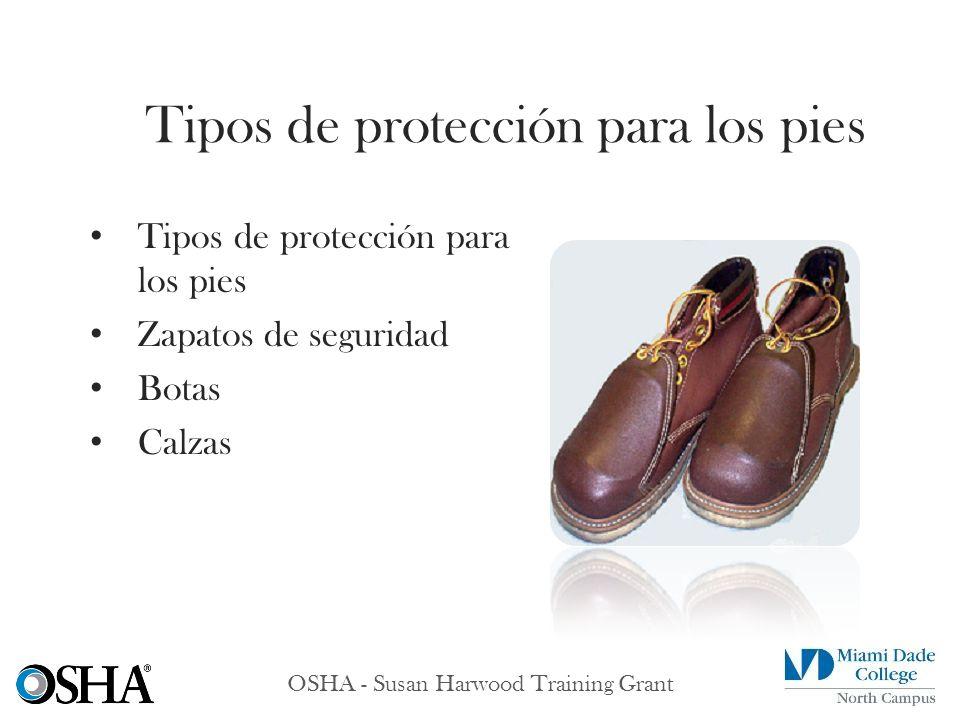 OSHA - Susan Harwood Training Grant Tipos de protección para los pies Zapatos de seguridad Botas Calzas Tipos de protección para los pies