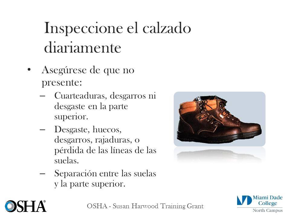 OSHA - Susan Harwood Training Grant Asegúrese de que no presente: – Cuarteaduras, desgarros ni desgaste en la parte superior. – Desgaste, huecos, desg
