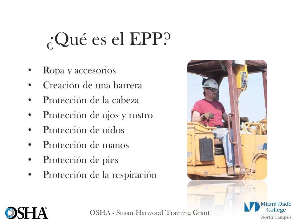 OSHA - Susan Harwood Training Grant Ropa y accesorios Creación de una barrera Protección de la cabeza Protección de ojos y rostro Protección de oídos