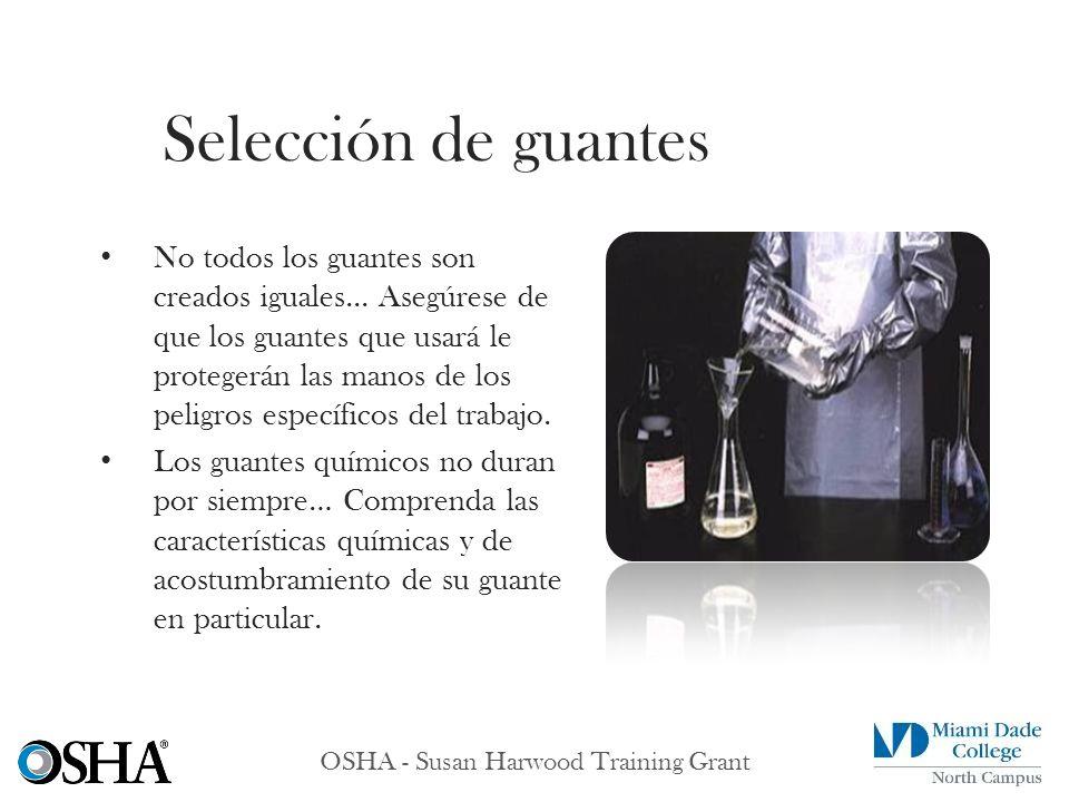 OSHA - Susan Harwood Training Grant No todos los guantes son creados iguales... Asegúrese de que los guantes que usará le protegerán las manos de los