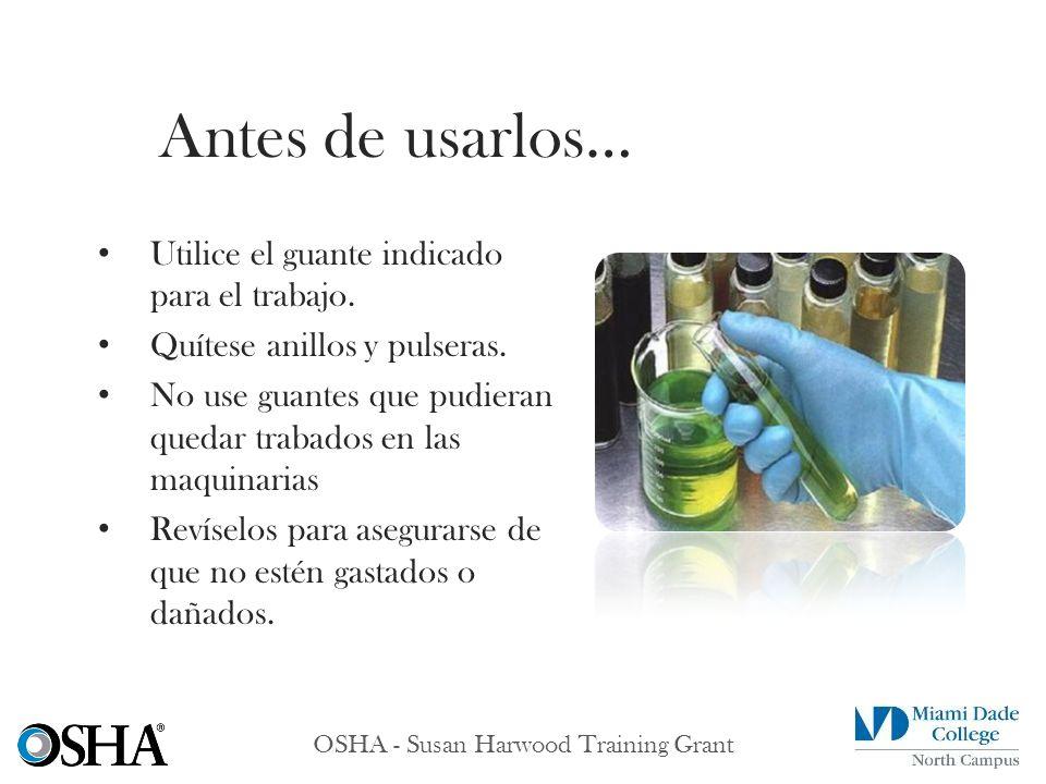OSHA - Susan Harwood Training Grant Utilice el guante indicado para el trabajo. Quítese anillos y pulseras. No use guantes que pudieran quedar trabado