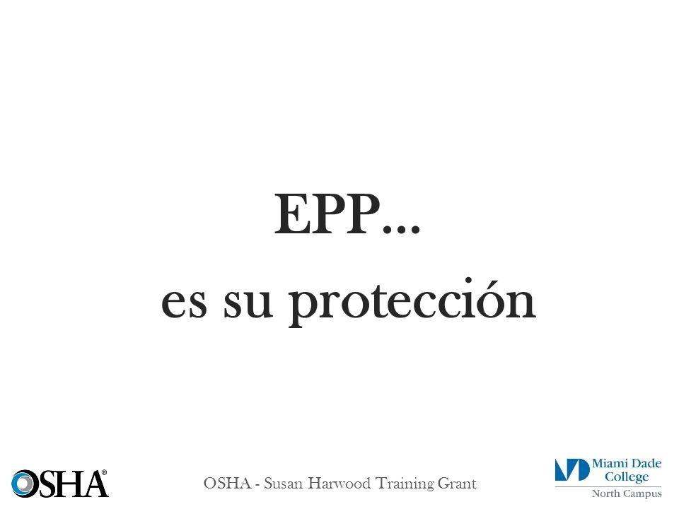 OSHA - Susan Harwood Training Grant EPP... es su protección