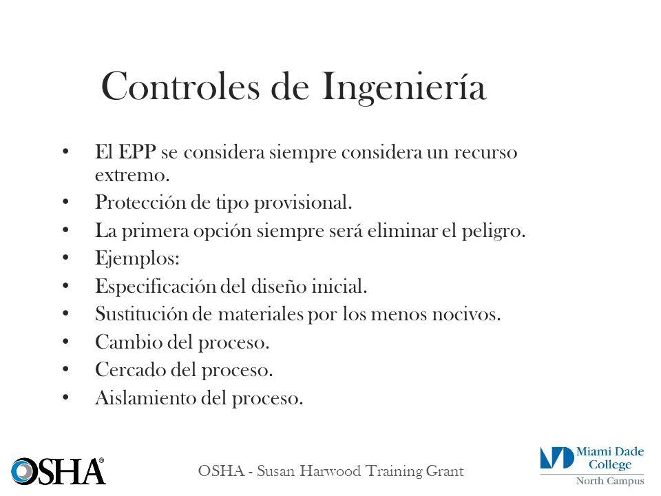 OSHA - Susan Harwood Training Grant El EPP se considera siempre considera un recurso extremo. Protección de tipo provisional. La primera opción siempr