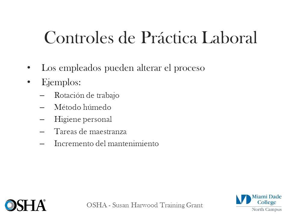 OSHA - Susan Harwood Training Grant Los empleados pueden alterar el proceso Ejemplos: – Rotación de trabajo – Método húmedo – Higiene personal – Tarea