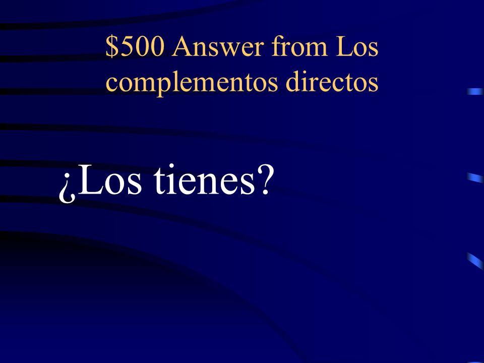 $500 Question from Los complementos directos ¿Tienes mi camisa y sus calcetines
