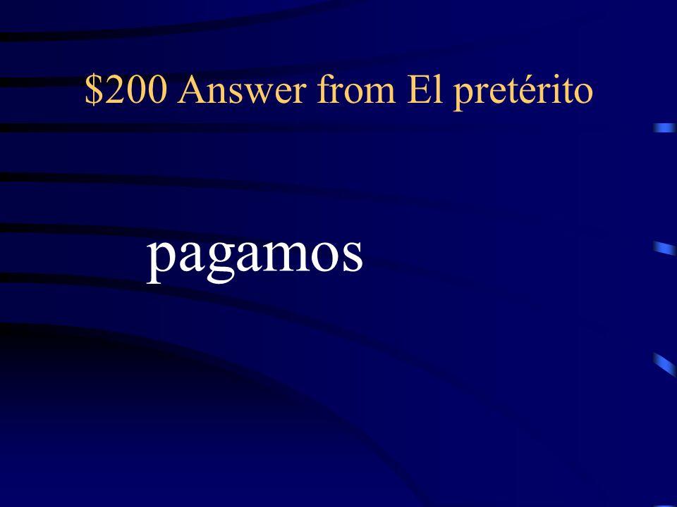 $200 Question from El pretérito nosotros + pagar