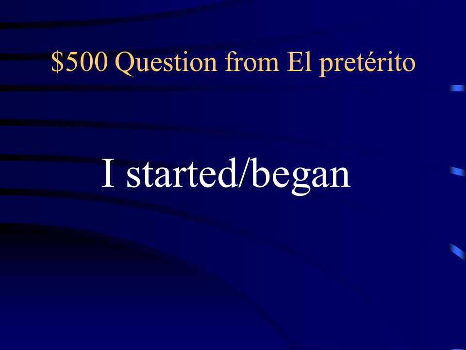 $400 Answer from El pretérito (yo) busqué