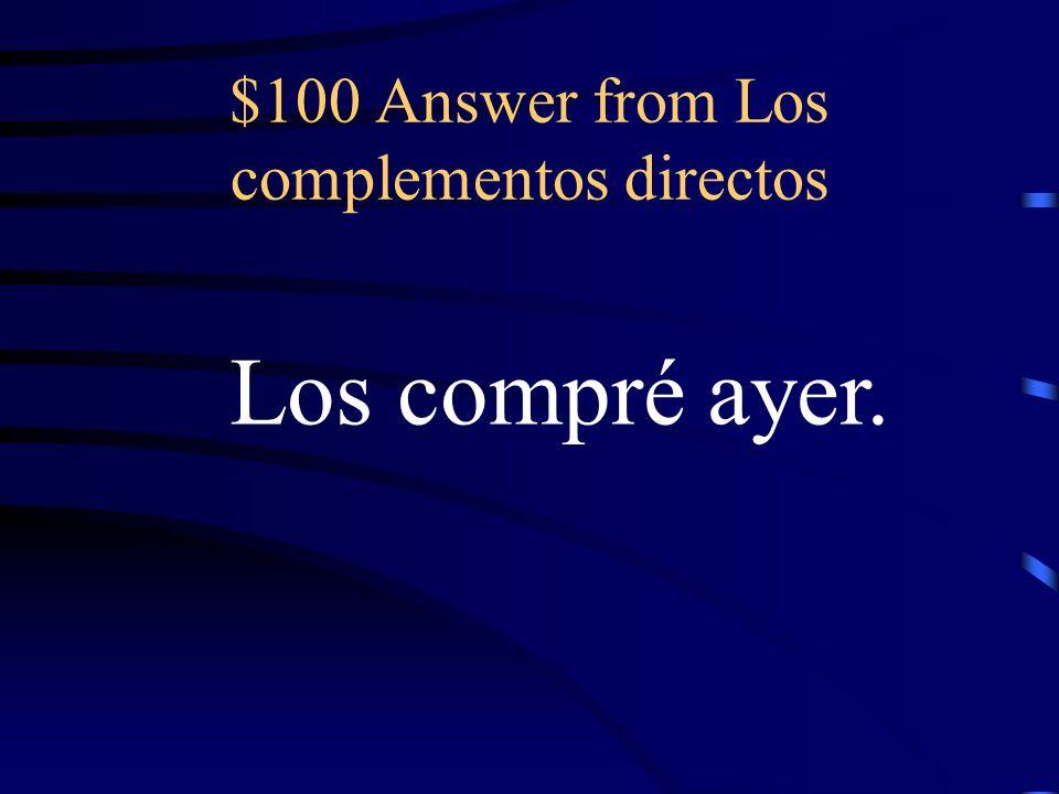 $100 Question from Los complementos directos Compré los zapatos ayer.