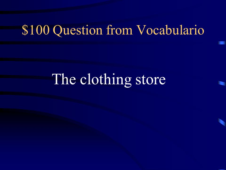 $100 Question from Vocabulario The clothing store