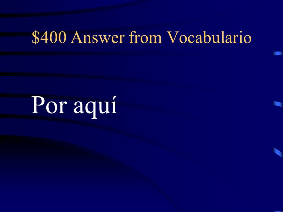 $400 Question from Vocabulario Around here