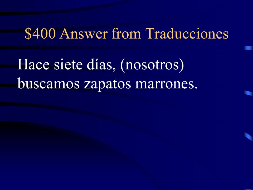 $400 Question from Traducciones Seven days ago, we looked for brown shoes.