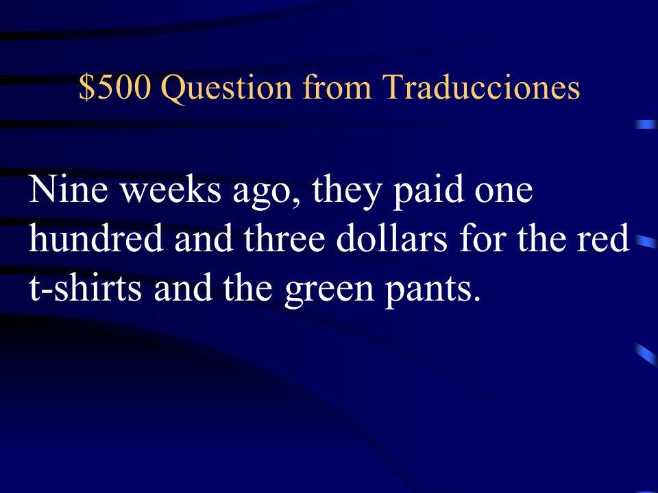 $400 Answer from Traducciones Hace siete días, (nosotros) buscamos zapatos marrones.