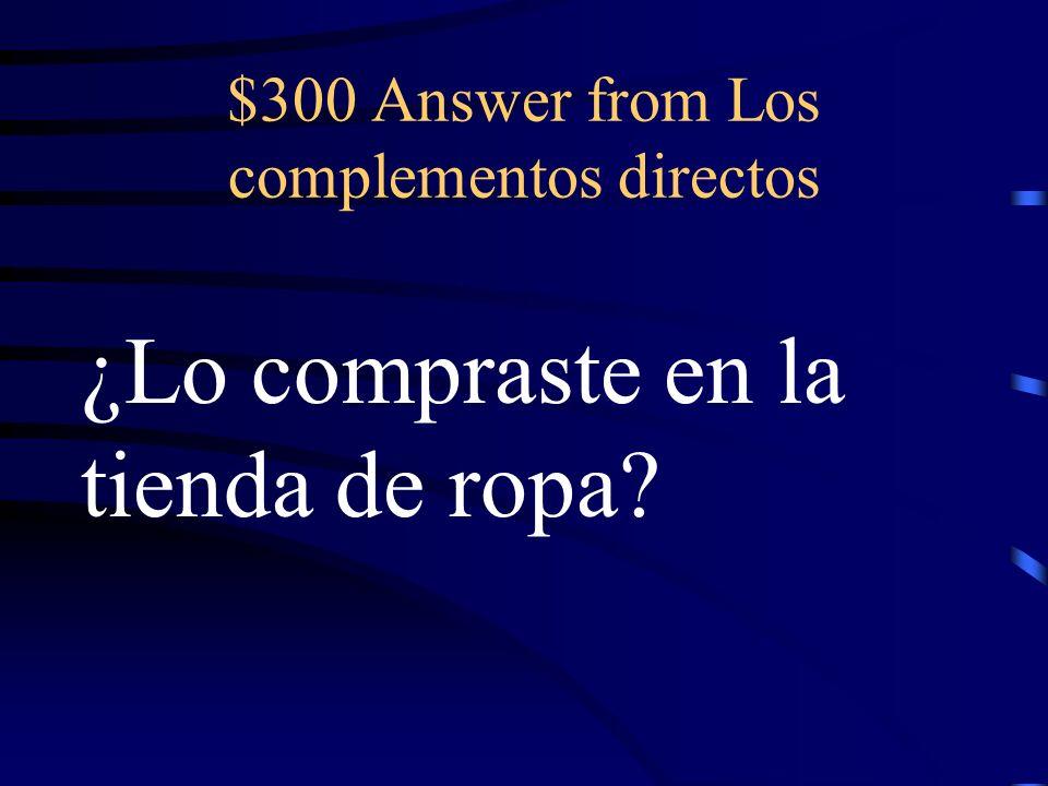 $300 Question from Los complementos directos ¿Compraste el suéter blanco en la tienda de ropa