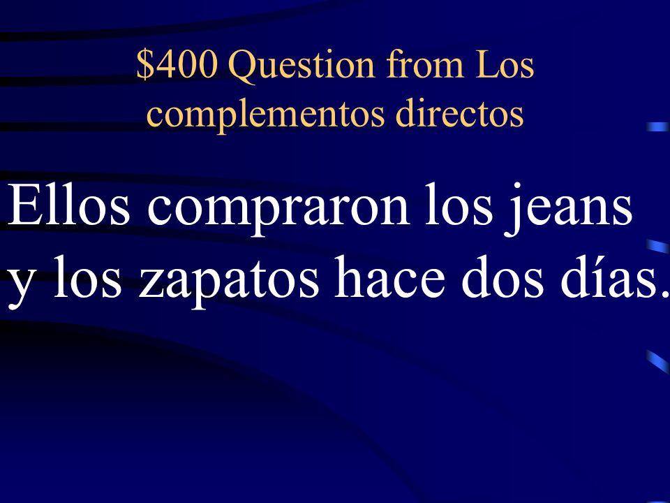 $300 Answer from Los complementos directos ¿Lo compraste en la tienda de ropa