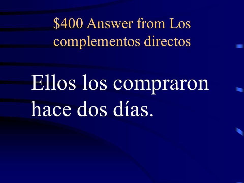 $400 Question from Los complementos directos Ellos compraron los jeans y los zapatos hace dos días.