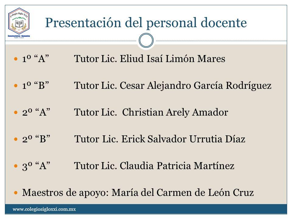 Presentación del personal docente 1º A TutorLic. Eliud Isaí Limón Mares 1º B TutorLic. Cesar Alejandro García Rodríguez 2º A TutorLic. Christian Arely