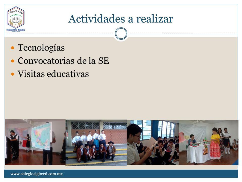 Actividades a realizar Tecnologías Convocatorias de la SE Visitas educativas www.colegiosigloxxi.com.mx