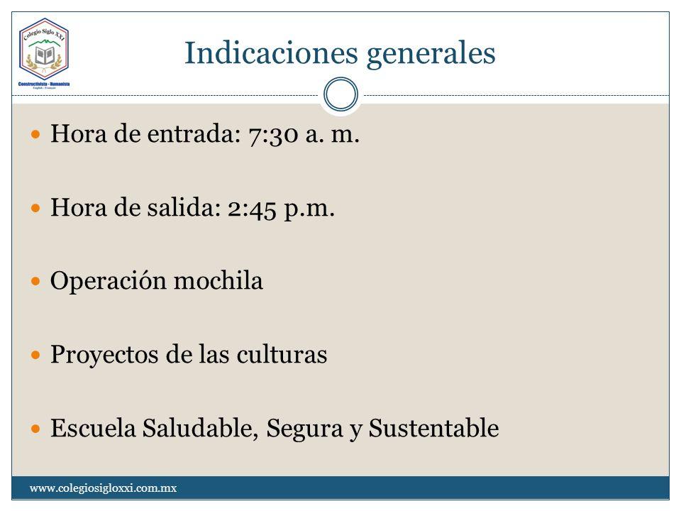 Indicaciones generales Hora de entrada: 7:30 a. m. Hora de salida: 2:45 p.m. Operación mochila Proyectos de las culturas Escuela Saludable, Segura y S