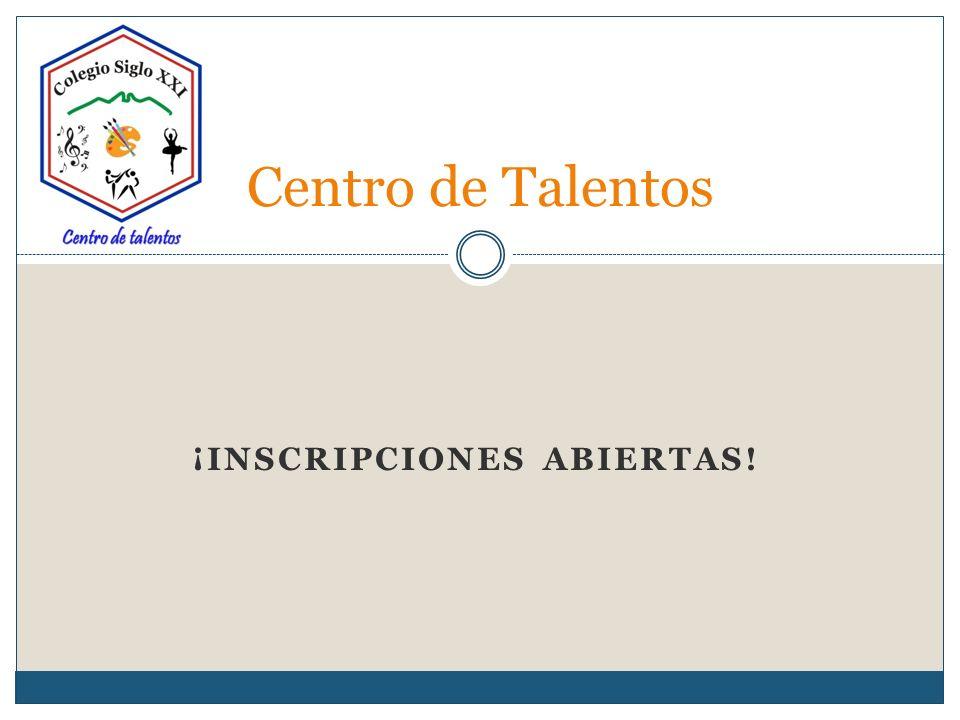 ¡INSCRIPCIONES ABIERTAS! Centro de Talentos