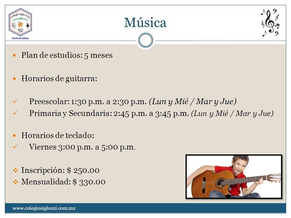 Música www.colegiosigloxxi.com.mx Plan de estudios: 5 meses Horarios de guitarra: Preescolar: 1:30 p.m. a 2:30 p.m. (Lun y Mié / Mar y Jue) Primaria y