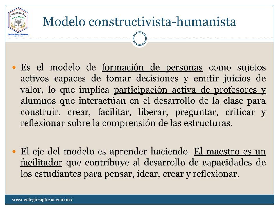Modelo constructivista-humanista Es el modelo de formación de personas como sujetos activos capaces de tomar decisiones y emitir juicios de valor, lo