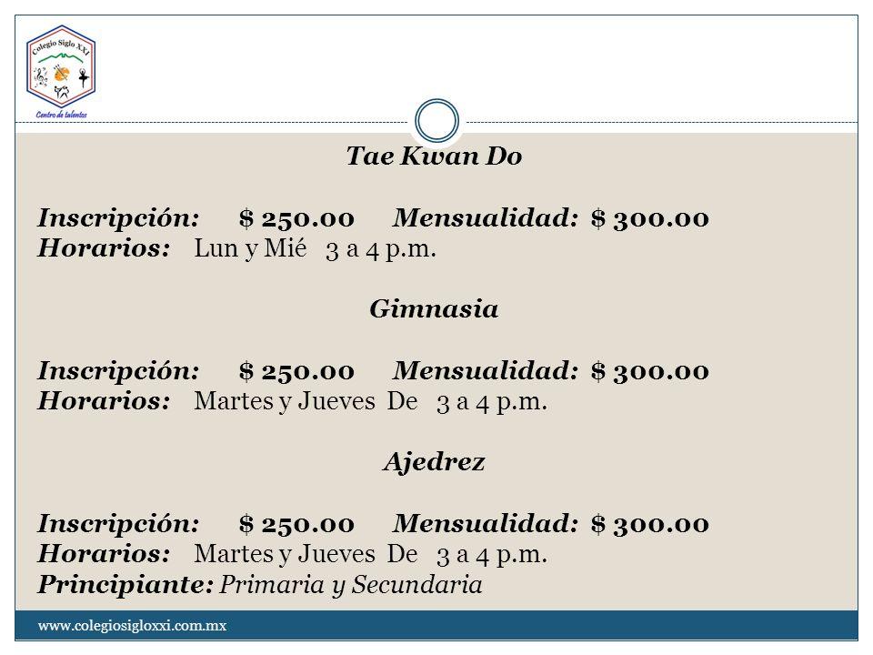 Tae Kwan Do Inscripción: $ 250.00 Mensualidad: $ 300.00 Horarios: Lun y Mié 3 a 4 p.m. Gimnasia Inscripción: $ 250.00 Mensualidad: $ 300.00 Horarios: