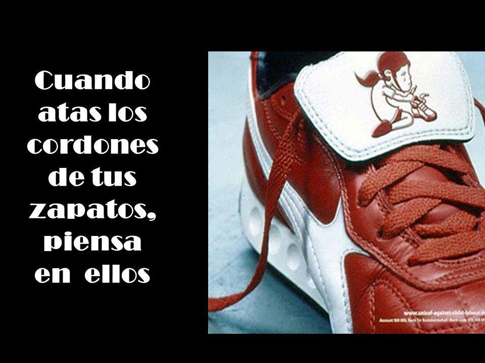 Cuando atas los cordones de tus zapatos, piensa en ellos
