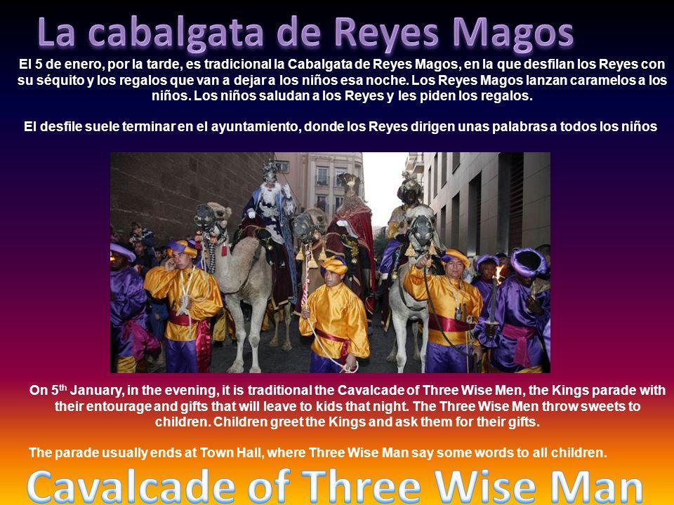 El 5 de enero, por la tarde, es tradicional la Cabalgata de Reyes Magos, en la que desfilan los Reyes con su séquito y los regalos que van a dejar a l