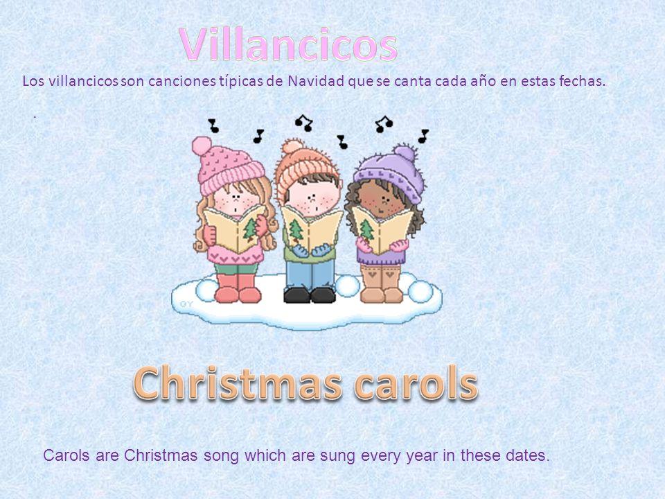 . Carols are Christmas song which are sung every year in these dates. Los villancicos son canciones típicas de Navidad que se canta cada año en estas