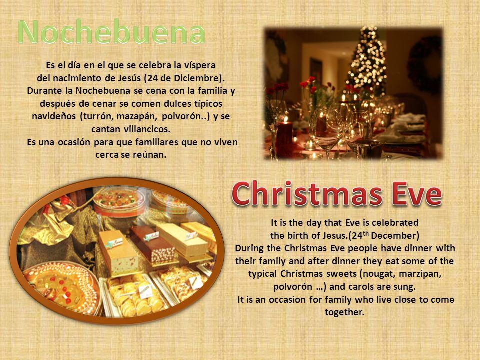 Es el día en el que se celebra la víspera del nacimiento de Jesús (24 de Diciembre). Durante la Nochebuena se cena con la familia y después de cenar s