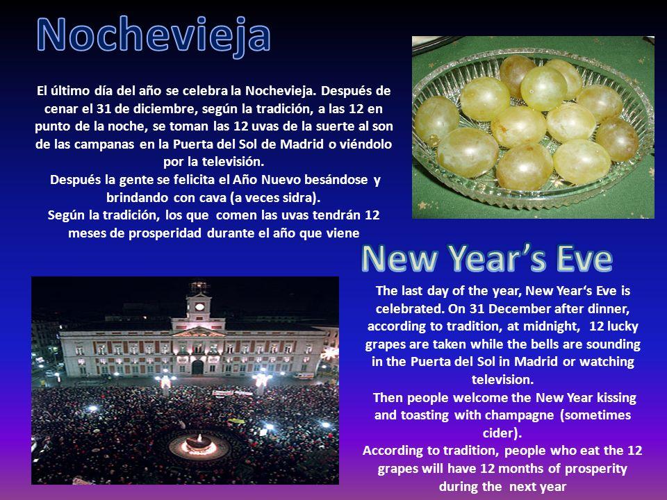 El último día del año se celebra la Nochevieja. Después de cenar el 31 de diciembre, según la tradición, a las 12 en punto de la noche, se toman las 1