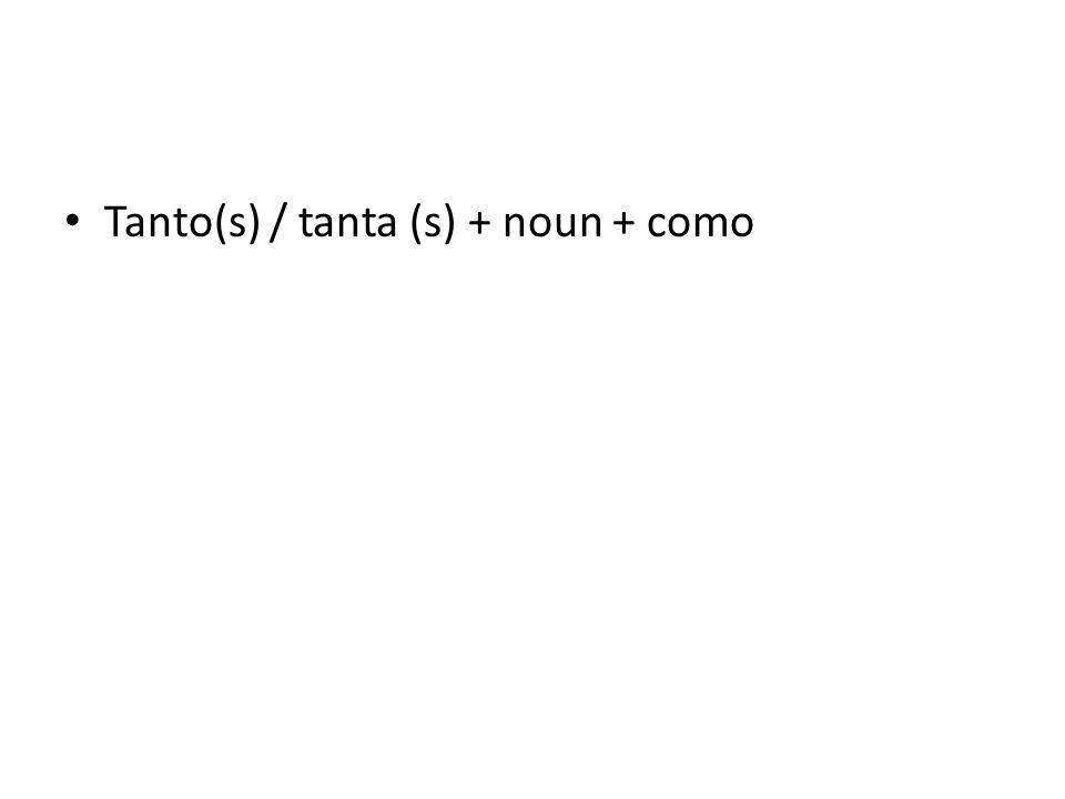 Tanto(s) / tanta (s) + noun + como