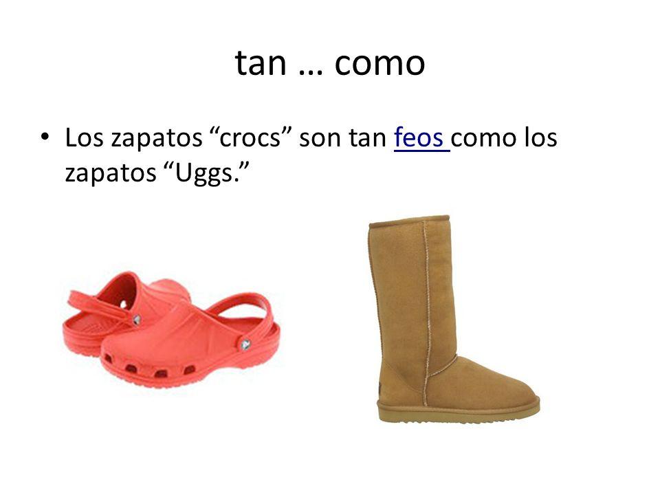 tan … como Los zapatos crocs son tan feos como los zapatos Uggs.