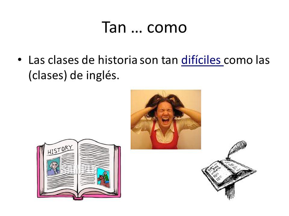 Tan … como Las clases de historia son tan difíciles como las (clases) de inglés.
