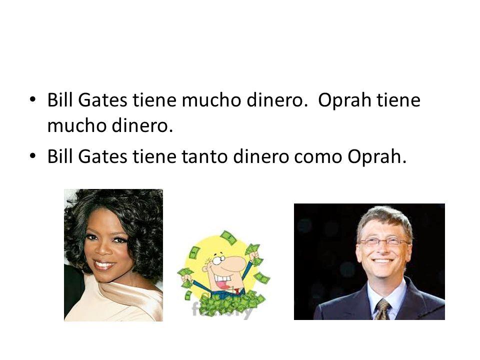 Bill Gates tiene mucho dinero. Oprah tiene mucho dinero. Bill Gates tiene tanto dinero como Oprah.