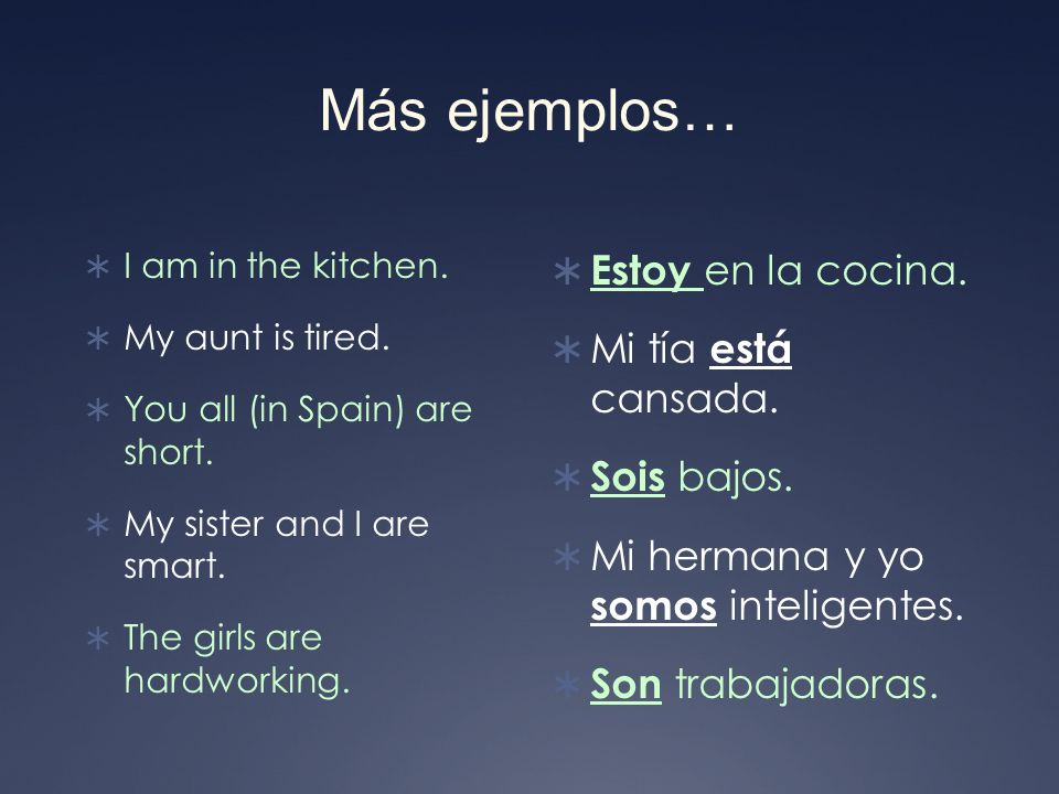 Más ejemplos… I am in the kitchen. My aunt is tired.