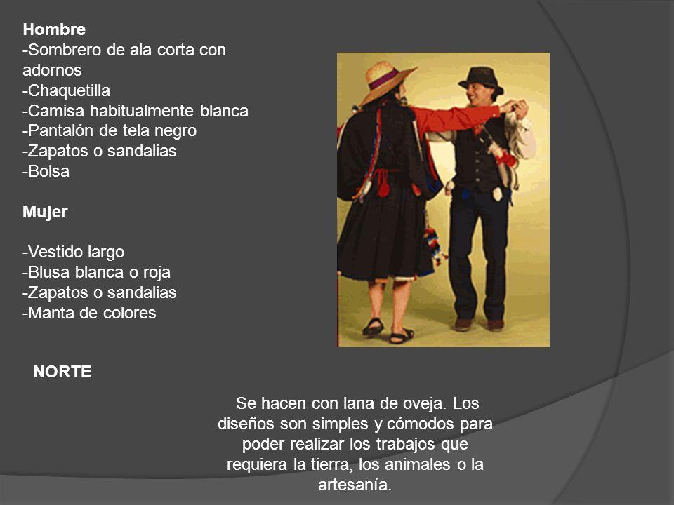 Hombre -Sombrero de ala corta con adornos -Chaquetilla -Camisa habitualmente blanca -Pantalón de tela negro -Zapatos o sandalias -Bolsa Mujer -Vestido largo -Blusa blanca o roja -Zapatos o sandalias -Manta de colores Se hacen con lana de oveja.