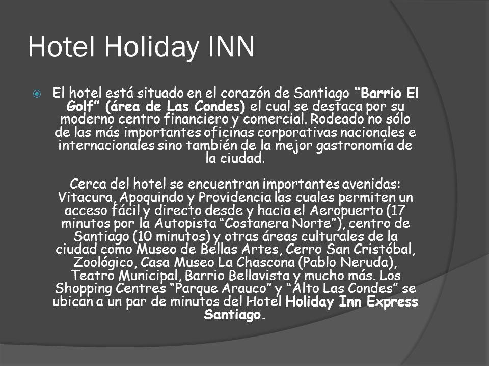 Hotel Holiday INN El hotel está situado en el corazón de Santiago Barrio El Golf (área de Las Condes) el cual se destaca por su moderno centro financiero y comercial.