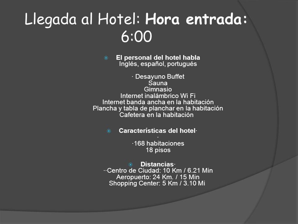Llegada al Hotel: Hora entrada: 6:00 El personal del hotel habla Inglés, español, portugués · Desayuno Buffet Sauna Gimnasio Internet inalámbrico Wi F