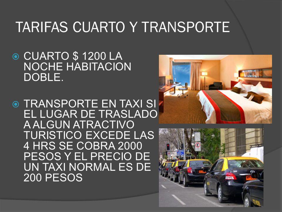 TARIFAS CUARTO Y TRANSPORTE CUARTO $ 1200 LA NOCHE HABITACION DOBLE.