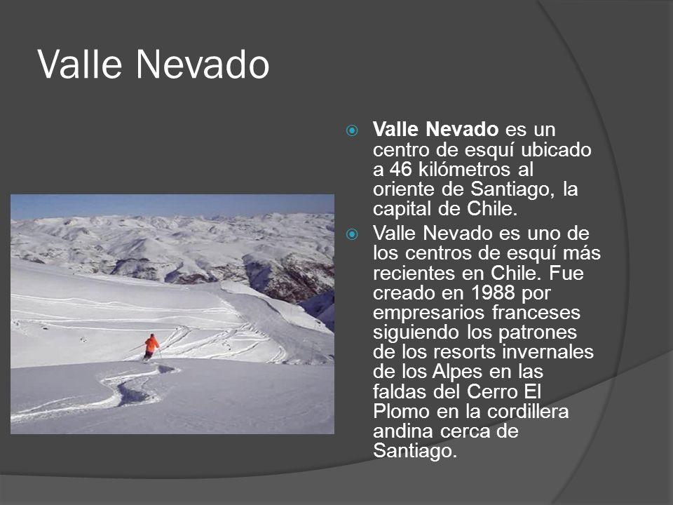 Valle Nevado Valle Nevado es un centro de esquí ubicado a 46 kilómetros al oriente de Santiago, la capital de Chile.