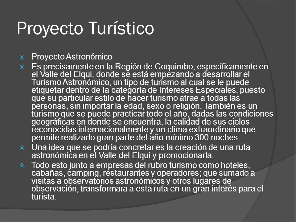 Proyecto Turístico Proyecto Astronómico Es precisamente en la Región de Coquimbo, específicamente en el Valle del Elqui, donde se está empezando a des
