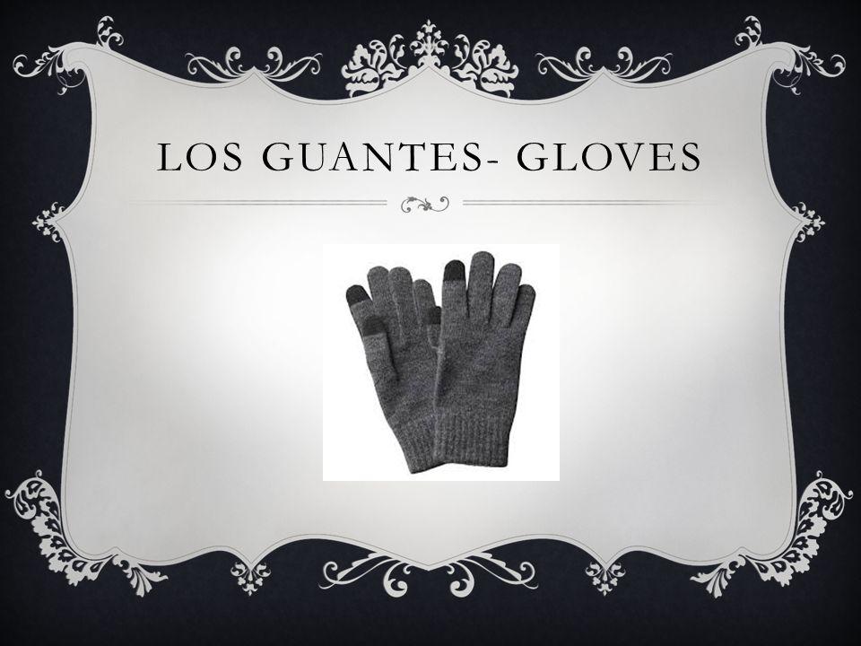 LOS GUANTES- GLOVES