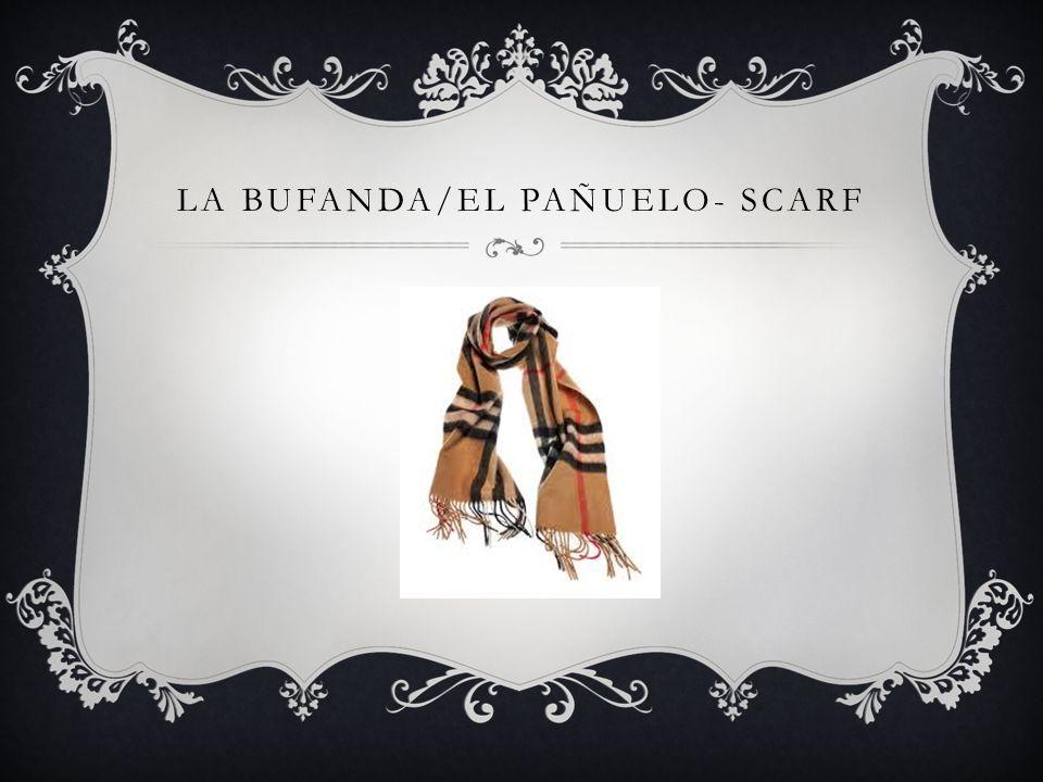 LA BUFANDA/EL PAÑUELO- SCARF