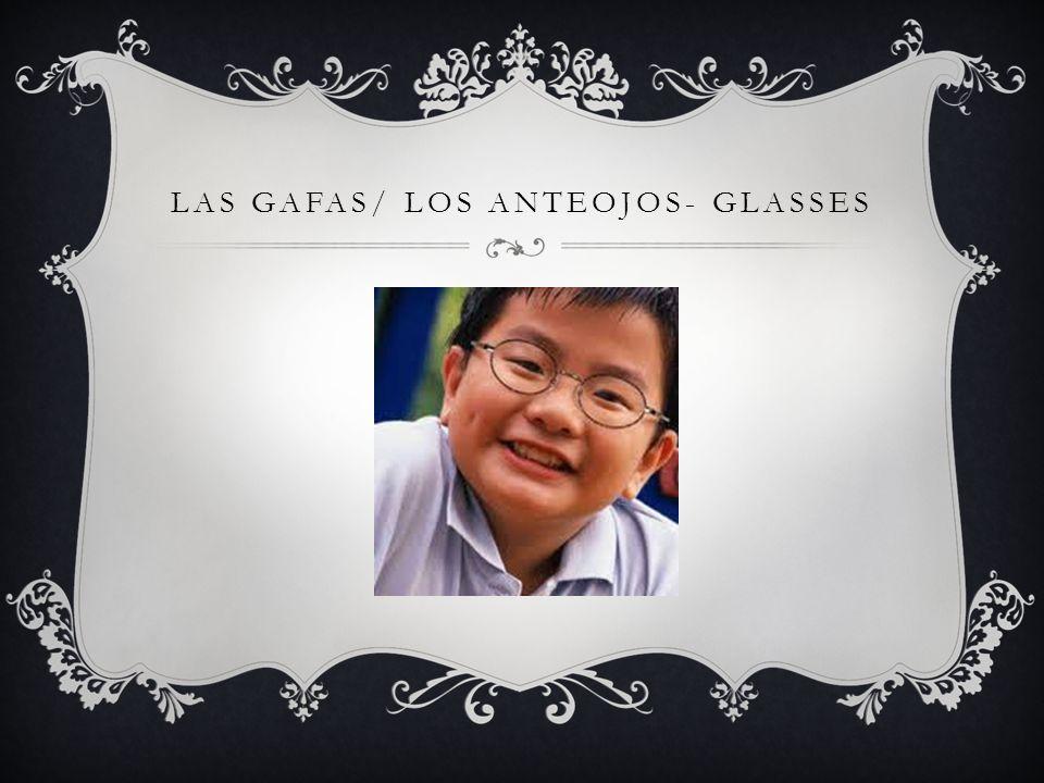 LAS GAFAS/ LOS ANTEOJOS- GLASSES