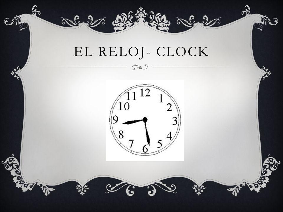 EL RELOJ- CLOCK