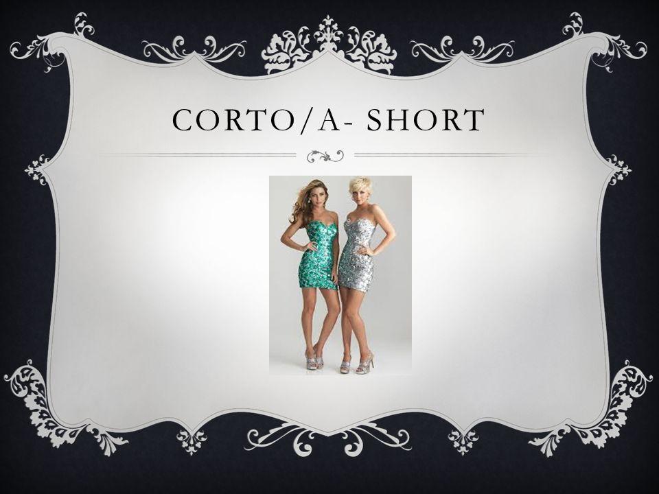 CORTO/A- SHORT