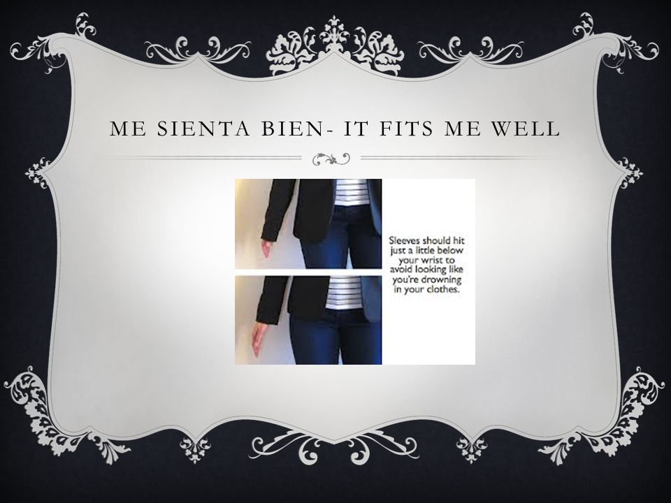 ME SIENTA BIEN- IT FITS ME WELL