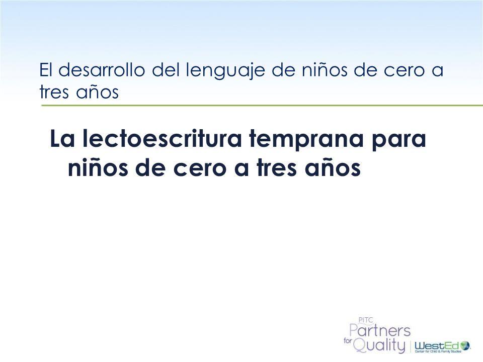 WestEd.org El desarrollo del lenguaje de niños de cero a tres años La lectoescritura temprana para niños de cero a tres años