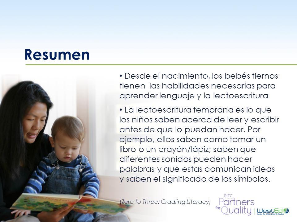 WestEd.org Resumen Desde el nacimiento, los bebés tiernos tienen las habilidades necesarias para aprender lenguaje y la lectoescritura La lectoescritu